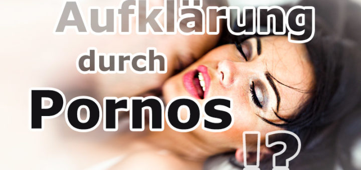 Pornos -zur Aufklärung